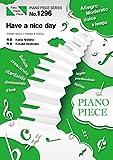 ピアノピースPP1296 Have a nice day / 西野カナ  (ピアノソロ・ピアノ&ヴォーカル) (FAIRY PIANO PIECE)