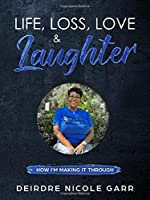 Life, Loss, Love & Laughter: How I'm Making it Through