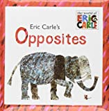 Eric Carle's Opposites (The World of Eric Carle)