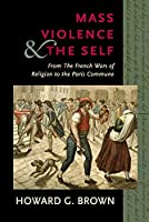 Mass Violence & the Self: From the French Wars of Religion to the Paris Commune