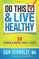 Do This & Live Healthy: 10 Simple Keys That Cure (Lifes Little Book of Wisdom)