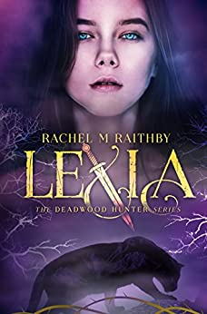 Lexia (The Deadwood Hunter Series Book 1) by [Raithby, Rachel M]