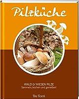 Pilzkueche - Sammeln, Kochen und geniessen: Wald & Wiesen Pilze - Das Kochbuch