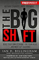 The Big Shift: Build your own economy, fire your boss…and walk out laughing!
