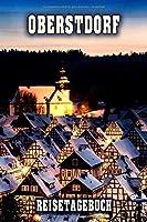 Oberstdorf Reisetagebuch: Winterurlaub in Oberstdorf. Ideal fuer Skiurlaub, Winterurlaub oder Schneeurlaub.  Mit vorgefertigten Seiten und freien Seiten fuer  Reiseerinnerungen. Eignet sich als Geschenk, Notizbuch oder als Abschiedsgeschenk