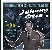 Creepin' With The Cats: The Legendary Dig Masters Volume One by Johnny Otis (1993-12-20)