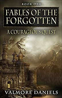 A Courageous Quest (Fables Of The Forgotten, Book One) by [Daniels, Valmore]