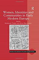 Women, Identities and Communities in Early Modern Europe (Women and Gender in the Early Modern World)