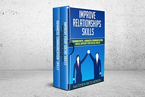 Improve Relationships Skills: 2 Manuscripts - Advanced Communication Skills, Improve Your Social Skills (English Edition)