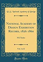 National Academy of Design Exhibition Record, 1826 1860, Vol. 2 of 2: M Z Index (Classic Reprint)