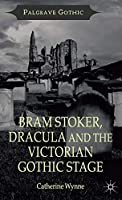 Bram Stoker, Dracula and the Victorian Gothic Stage (Palgrave Gothic)
