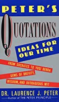 Peter's Quotations: Ideas for Our Times