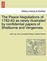The Peace Negotiations of 1782-83 as Newly Illustrated by Confidential Papers of Shelburne and Vergennes.