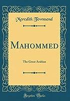 Mahommed: The Great Arabian (Classic Reprint)