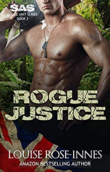Rogue Justice: A Military Romance (SAS Rogue Unit Book 2) by [Rose-Innes, Louise]