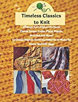 Timeless Classics to Knit Vintage Knit Afghan Patterns Classic Stripe, Cable, Plaid, Ripple, Braided and More! 14 Classic Afghan Knitting Patterns to Make for Home and Gift Ideas