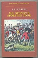 Mr. Sponge's Sporting Tour (The World's Classics)