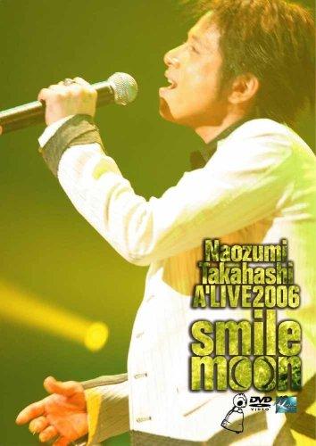 Naozumi Takahashi A'LIVE 2006 smile moon [DVD] /