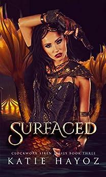 Surfaced (The Clockwork Siren Series Book 3) by [Hayoz, Katie]