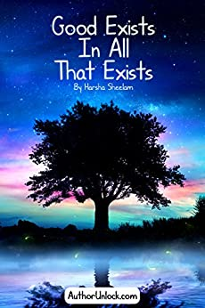 Good Exists in all that Exists by [Sheelam, Harsha]