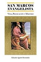 San Marcos Evangelista: Vida, Predicacion Y Martirio
