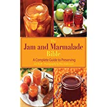 The Jam and Marmalade Bible: A Complete Guide to Preserving