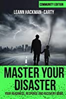 Master Your Disaster: Community Edition: Your Readiness, Response and Recovery Guide (Community Edition (black and white))