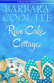 [Lee, Barbara Cool]のRum Cake Cottage (A Pajaro Bay Mystery Book 5) (English Edition)