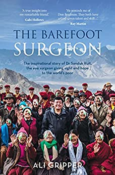 The Barefoot Surgeon: The inspirational story of Dr Sanduk Ruit, the eye surgeon giving sight and hope to the world's poor by [Gripper, Ali]