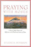 Praying With Moses: A Year of Daily Prayers and Reflections on the Words and Actions of Moses (Praying With the Bible)