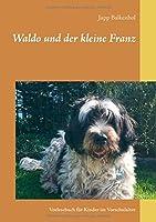 Waldo und der kleine Franz: Vorlesebuch fuer Kinder im Vorschulalter