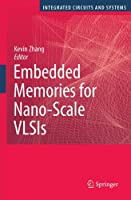 Embedded Memories for Nano-Scale VLSIs (Integrated Circuits and Systems)