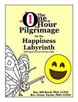 The One Hour Pilgrimage for the Happiness Labyrinth: Self-Improvement Activity Guide