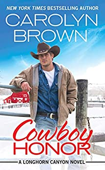 Cowboy Honor: Includes a bonus novella (Longhorn Canyon) by [Brown, Carolyn]