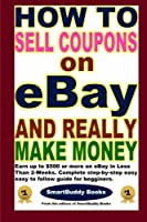 How To Sell Coupons on eBay and Really Make Money [並行輸入品]