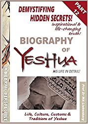 Life, Culture, Customs & Traditions of Yeshua: All Four Gospels Combined into One Full Biography Part 12 (Gospel Series) (English Edition)