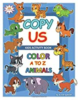 Copy Us Kids Activity Book: Color A to Z Animals