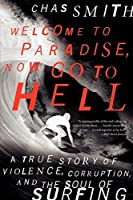 Welcome to Paradise Now Go to Hell: A True Story of Violence Corruption and the Soul of Surfing【洋書】 [並行輸入品]