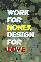 Work For Money Desing For Love: Notebook Journal Composition Blank Lined Diary Notepad 120 Pages Paperback Green Pincels Graphic Desing