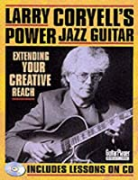 Larry Coryell's Power Jazz Guitar: Extending Your Creative Reach