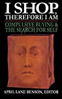 I Shop, Therefore I Am: Compulsive Buying and the Search for Self