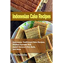 Indonesian Cake Recipes: Indonesian Traditional Cake Recipes, Stuffed Pancake Roll, Sweet Coconut Rice Balls, and More (English Edition)