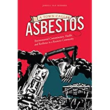 A Town Called Asbestos: Environmental Contamination, Health, and Resilience in a Resource Community (Nature   History   Society)