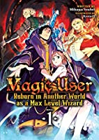 Magic User Reborn in Another World As a Max Level Wizard Light Novel 1 (Magic User: Reborn in Another World As a Max Level Wizard)