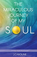 The Miraculous Journey of My Soul