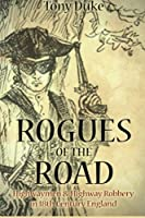 Rogues of the Road: Highwaymen & Highway Robbery in 18th Century England