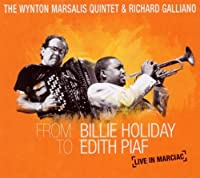 From Billie Holiday To Edith Piaf: Live in Marciac - Wynton Marsalis Quintet and Richard Galliano [CD + DVD] by Wynton Quintet Marsalis & Richard Galliano (2010-06-21)