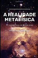REALIDADE METAFÍSICA: A Filosofia que Explica se Deus Existe ou Não