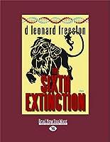 The Sixth Extinction (Large Print 16pt)