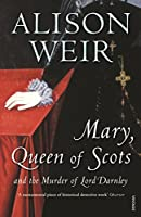 Mary, Queen of Scots and the Murder of Lord Darnley by Alison Weir(2008-07-03)